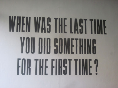 When was the last time you did something the first time?